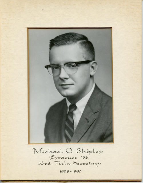 Michael O. Shipley (Syracuse University 1958) served as field secretary from 1958 through 1960. Brother Shipley is designated ROTPS number 33. Additional Service to Phi Gamma Delta includes Archon President, Archon Treasurer, General Appointed Officer and NIC Officer.