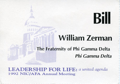 1992 name tag from the NIC/AFA annual meeting.  Bill Zerman represented Phi Gamma Delta at this meeting.  Bill Zerman (University of Michigan 1949) served as the 22nd Field Secretary from 1949 through 1951, Executive Secretary from 1959 through 1986, Editor of the Phi Gamma Delta Magazine from 1967 through 1986, Curator of Archives from 1986 through 1988 and Educational Director from 1988 through 2000.
