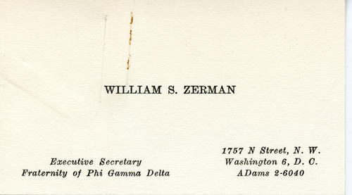 Bill Zerman's business card as Executive Secretary of Phi Gamma Delta.    Bill Zerman (University of Michigan 1949) served as the 22nd Field Secretary from 1949 through 1951, Executive Secretary from 1959 through 1986, Editor of the Phi Gamma Delta Magazine from 1967 through 1986, Curator of Archives from 1986 through 1988 and Educational Director from 1988 through 2000.
